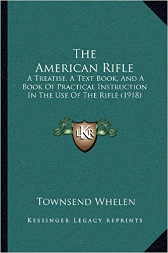 the american rifle a treatise a text book and a book of practical