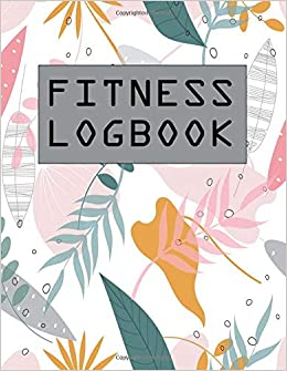 Fitness Logbook: Exercise Gym Log Book, Lose Weight for