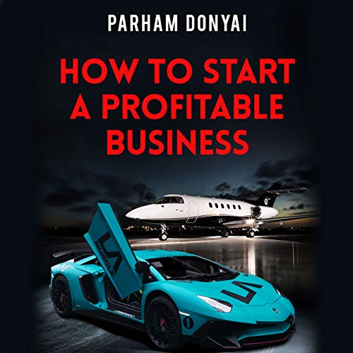 How to Start a Profitable Business: With No Prior Knowledge and Without Risking Your Money