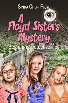 Beginning Detective Tips: Book One of the Floyd Sisters Mysteries by [Floyd, Sinda Cheri]