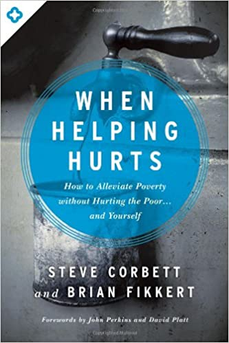 When helping hurts how to alleviate poverty without hurting the alleviate poverty without hurting the poor and yourself steve corbett brian fikkert john perkins david platt 8601400224243 amazon books solutioingenieria Gallery