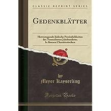 Gedenkblätter: Hervorragende Jüdische Persönlichkeiten des Neunzehnten Jahrhunderte; In Kurzen Charakteristiken (Classic Reprint) (German Edition)