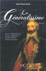 Le Généralissime : De Saint-Tropez à Lahore, le destin exceptionnel du général Allard, officier de Napoléon par Henri Prévost-Allard