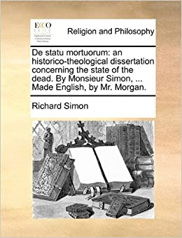 Book De statu mortuorum: an historico-theological dissertation concerning the state of the dead. By Monsieur Simon, ... Made English, by Mr. Morgan.