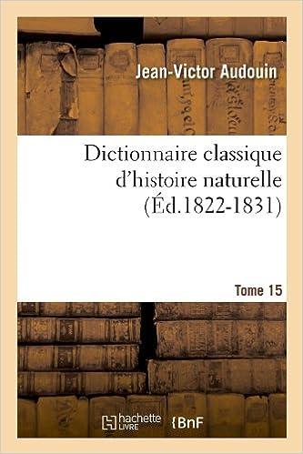Livre gratuits Dictionnaire classique d'histoire naturelle. Tome 15 (Éd.1822-1831) epub pdf