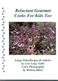 img - for Reluctant Gourmet Cooks for Kids Too- LARGE Print Recipes & Articles (Reluctant Gourmet) book / textbook / text book