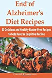 End of Alzheimer's Diet Recipes: 50 Delicious and Healthy Gluten-Free Recipes to help Reverse Cognitive Decline
