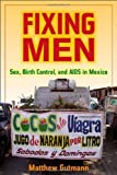 img - for Fixing Men: Sex, Birth Control, and AIDS in Mexico by Gutmann, Matthew C. (2007) Paperback book / textbook / text book