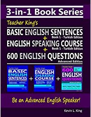 3-in-1 Book Series: Teacher King's Basic English Sentences Book 1 - Turkish Edition + English Speaking Course Book 1 - Turkish Edition + 600 English Questions - Advanced Edition