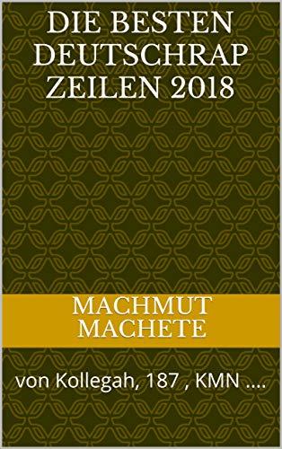 Die Besten Deutschrap Zeilen 2018: Zeilen von Kollegah, Capital Bra, 187 und vielen weiteren Künstlern (German Edition)