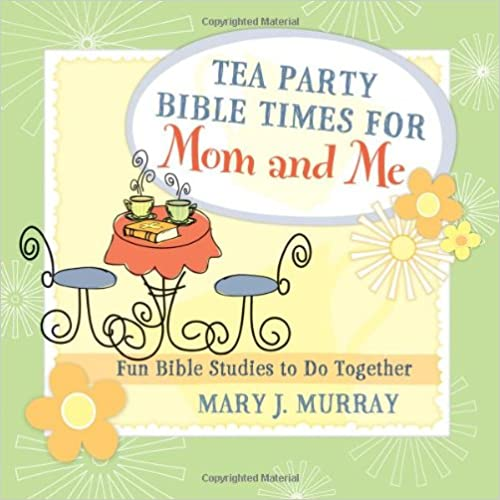 TEA PARTY BIBLE TIMES FOR MOM AND ME