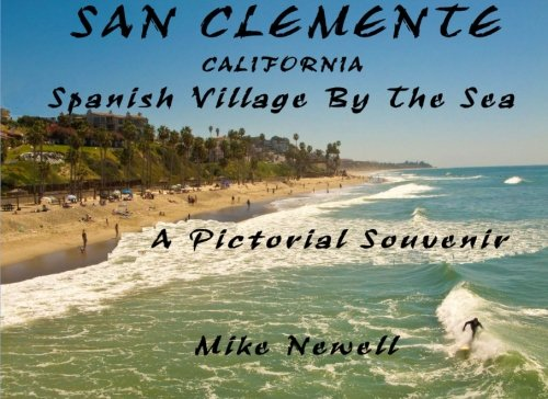 Read Online San Clemente California Spanish Village by the Sea: A Pictorial Souvenir of San Clemente PDF