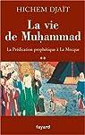 La vie de Muhammad : Tome 2, La Prédication prophétique à La Mecque par Djaït