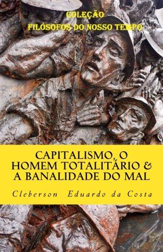 Capitalismo, o Homem Totalitario e a Banalidade do Mal: Dialogando com Hannah Arendt (Colecao Filosofos do Nosso Tempo) (Volume 7) (Portuguese Edition)