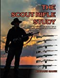 img - for The Scout Rifle Study: The History of the Scout Rifle and its place in the 21st Century book / textbook / text book