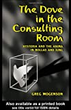 The Dove in the Consulting Room : Hysteria and the Anima in Bollas and Jung, Mogenson, Greg, 1583912592