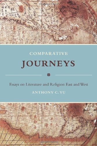 Comparative Journeys: Essays on Literature and Religion East and West (Masters of Chinese Studies)