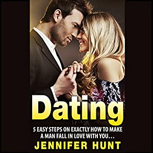 Dating: 5 Easy Steps on Exactly How to Make a Man Fall in Love with You... Audiobook