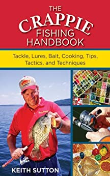 The Crappie Fishing Handbook: Tackles, Lures, Bait, Cooking, Tips, Tactics, and Techniques by [Sutton, Keith]