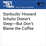 Starbucks' Howard Schultz Doesn't Sleep—But Don't Blame the Coffee | Alec Baldwin,Howard Schultz
