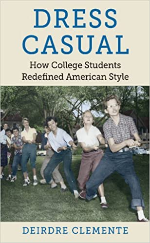 Book Dress Casual: How College Students Redefined American Style (Gender and American Culture)