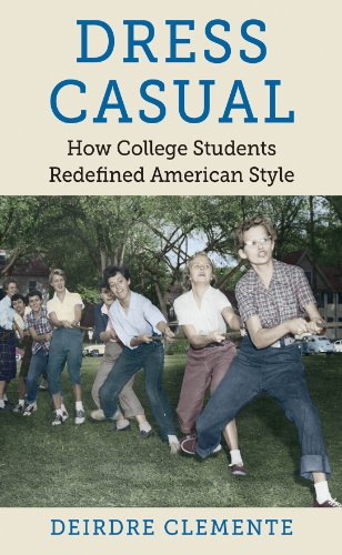 Dress Casual: How College Students Redefined American Style (Gender and American Culture)