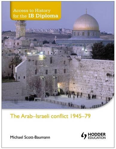 Arab-Israeli Conflict 1945-79 (Access to History for the IB Diploma)
