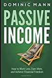 Passive Income: How to Work Less, Earn More, and Achieve Financial Freedom