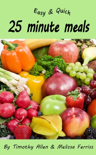 Easy and Quick 25 Minute Meals by Timothy Allen, Melissa Ferriss