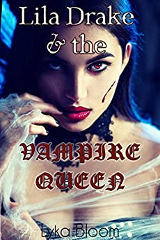 Lila Drake and the Vampire Queen (Lila Drake Chronicles Book 2) by [Bloom, Lyka]