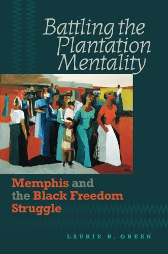 Search : Battling the Plantation Mentality: Memphis and the Black Freedom Struggle (The John Hope Franklin Series in African American History and Culture)