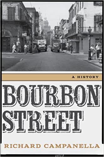 89e0965e803 Bourbon Street: A History: Richard Campanella: 9780807155059: Amazon.com:  Books