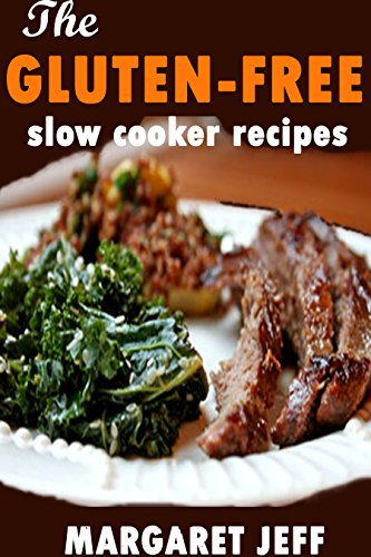 The GLUTEN-FREE Slow cooker Recipes by MARGARETH JEFF
