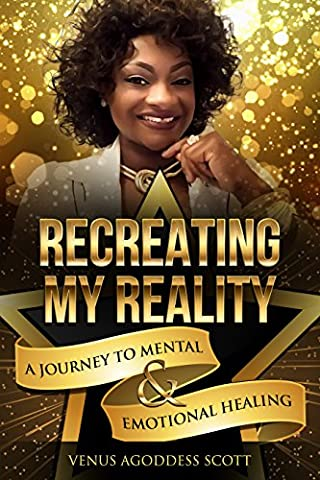 RECREATING MY REALITY: A JOURNEY TO MENTAL AND EMOTIONAL HEALING (Free Books Kindle My)