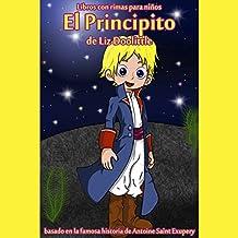 El Principito: Libro con Rimas para Niños [The Little Prince: Book with Nursery Rhymes]: La Mágica Historia de Saint Antoine de Exupery Contada en Rimas y Maravillosos Dibujos
