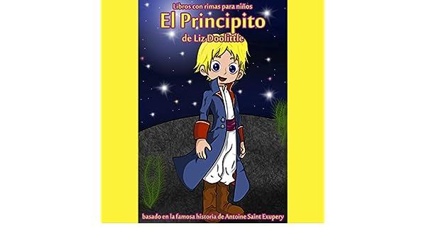 Amazon.com: El Principito: Libro con Rimas para Niños [The Little Prince: Book with Nursery Rhymes]: La Mágica Historia de Saint Antoine de Exupery Contada ...