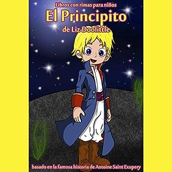 El Principito: Libro con Rimas para Niños [The Little Prince: Book with Nursery Rhymes]: La Mágica Historia de Saint Antoine de Exupery Contada en Rimas y ...