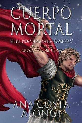 Download Cuerpo Mortal: El último Héroe de Pompeya (Las Crónicas del Tiempo) (Volume 1) (Spanish Edition) PDF