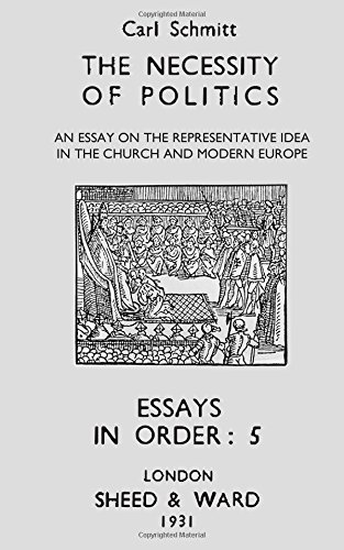 The Necessity of Politics: An Essay on the Representative Idea in the Church and Modern Europe (Essays in Order) (Volume 5)