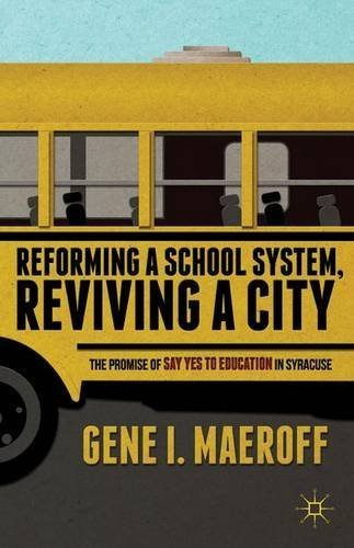 Reforming a School System, Reviving a City: The Promise of Say Yes to Education in Syracuse by G. Maeroff - Syracuse In Malls