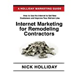 Internet Marketing for Remodeling Contractors: Advertising Your Kitchen, Bath, or Home Remodeling Business Online Using a Website, Google, Facebook, YouTube, Angie's List, LinkedIn, SEO, and More! by Nick Holliday (2010-05-04)
