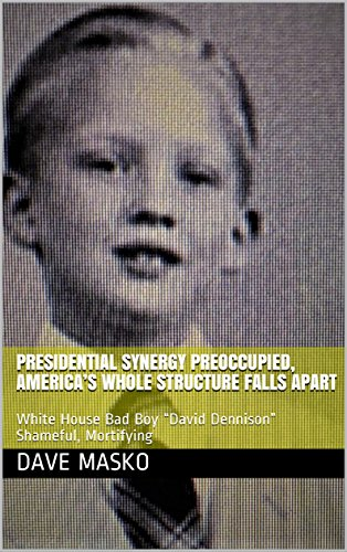 "Presidential Synergy Preoccupied, America's Whole Structure Falls Apart: White House Bad Boy ""David Dennison"" Shameful, Mortifying"