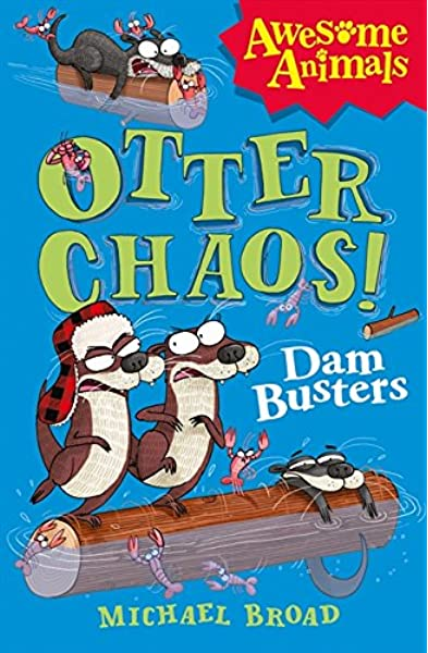 Otter Chaos - The Dam Busters (Awesome Animals): Broad, Michael:  Amazon.com: Books