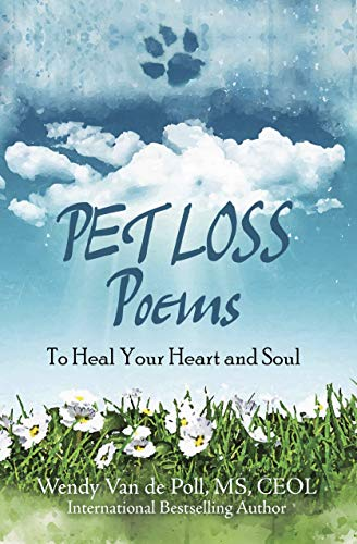 Pet Loss Poems: To Heal Your Heart and Soul (Poems About Losing A Best Friend To Death)