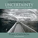 Comfortable with Uncertainty: 108 Teachings on Cultivating Fearlessness and Compassion | Pema Chödrön
