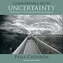 Comfortable with Uncertainty: 108 Teachings on Cultivating Fearlessness and Compassion Audiobook by Pema Chödrön Narrated by Joanna Rotte