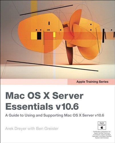 Apple Training Series: Mac OS X Server Essentials v10.6: A Guide to Using and Supporting Mac OS X Server v10.6 Doc