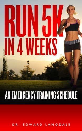 Run 5K in 4 weeks: An Emergency Training Schedule (Train To Run 5k In 4 Weeks)