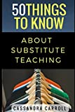 img - for 50 Things to Know About Substitute Teaching: Tips and tricks for the successful substitute book / textbook / text book