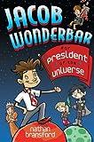 Jacob Wonderbar for President of the Universe, Nathan Bransford, 0803735383